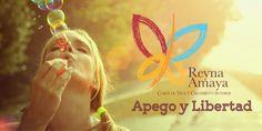 Apego y Libertad - Reyna Amaya / Coach de Vida y Crecimiento Interior
