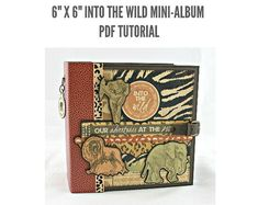 "6"" x 6"" Into the Wild Scrapbook Mini-album PDF Tutorial"