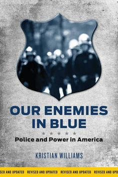 Our Enemies in Blue: Police and Power in America by Kristian Williams