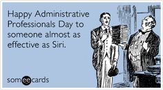 Free and Funny Admin Pros Day Ecard: Happy Administrative Professionals Day to someone almost as effective as Siri Create and send your own custom Admin Pros Day ecard. Administrative Assistant Day, Administrative Professional Day, Short Funny Quotes, Super Funny Quotes, Admin Day, Crafts To Do When Your Bored, Things To Ask Siri, Funny Jokes To Tell, Funny Memes