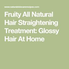 Fruity All Natural Hair Straightening Treatment: Glossy Hair At Home