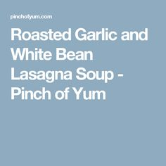 Roasted Garlic and White Bean Lasagna Soup - Pinch of Yum