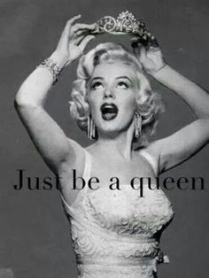 Just be a queen