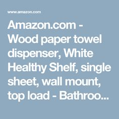 Amazon.com - Wood paper towel dispenser, White Healthy Shelf, single sheet, wall mount, top load - Bathroom Cleaner Wipes And Cloths