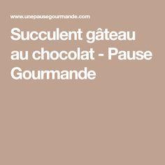 Succulent gâteau au chocolat - Pause Gourmande