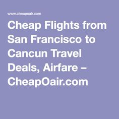 Cheap Flights from San Francisco to Cancun Travel Deals, Airfare Cheap Flights, Cheap Travel, Travel Deals, Cancun, San Francisco, Low Fare Flights, Vacation Deals