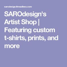 SAROdesign's Artist Shop | Featuring custom t-shirts, prints, and more