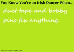 U Know Ur an Irish Dancer when... yep!  And sock glue...