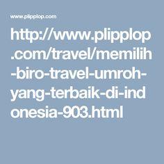 http://www.plipplop.com/travel/memilih-biro-travel-umroh-yang-terbaik-di-indonesia-903.html