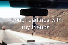 whatmakesyousmile... long roadtrips with my friends.