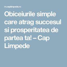 Obiceiurile simple care atrag succesul si prosperitatea de partea ta! – Cap Limpede