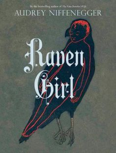See what Miss Meg thinks about Raven Girl, by Audrey Niffenegger Raven Girl, by Audrey Niffenegger @ MPL's Book Nook