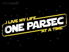 One Parsec - by Warbuck's DesignAvailable for $12 from ShirtWoot for a limited time only.