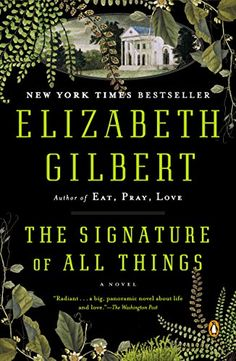 A glorious, sweeping novel of desire, ambition, and the thirst for knowledge, from the # 1 New York Times bestselling author of Eat, Pray, Love and CommittedIn The Signature of All Things, Elizabeth Gilbert returns to fiction, inserting her inimitable voice into an enthralling story of love, adventure and discovery. Spanning much of the eighteenth and nineteenth centuries, the novel follows the fortunes of the extraordi...
