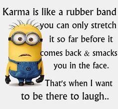 Karma is like a rubber band