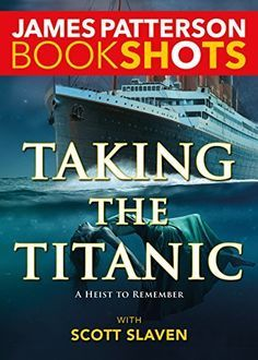 Taking the Titanic by James Patterson with Scott Slaven. This Bookshot was such a nice quick read for a lover of all things Titanic like me. January 2017