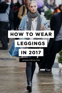 Fresh ideas for wearing your leggings on the weekends, etc.
