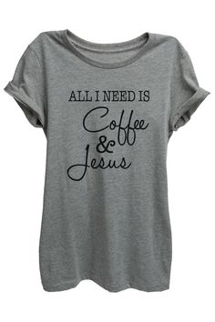 """""""All I Need Is Coffee & Jesus"""" is featured on a crew neck, short sleeves and a new modern, relaxed or slim fit for effortless style. Printed on quality constructed tri-blend material, these shirts are"""