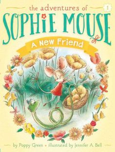 Sophie Mouse: A New Friend by Poppy Green The Adventures of Sophie Mouse chapter books are perfect for beginning readers and those who love Ivy and Bean, Heidi Hecklebeck, or Judy Moody. 2/2015