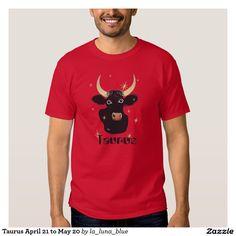 Taurus April 21 to May 20 Tshirts