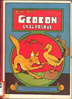 Gedeón en el bosque / Benjamin Rabier. -- Madrid : Alfaguara, 1977.   -- (Infantil juvenil Alfaguara)  ISBN 84-204-3300-4  *BPC González Garcés ID 25 animal Fondo infantil de reserva