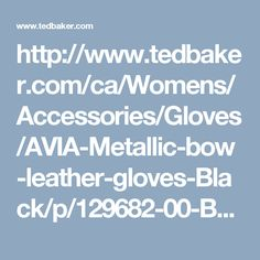 http://www.tedbaker.com/ca/Womens/Accessories/Gloves/AVIA-Metallic-bow-leather-gloves-Black/p/129682-00-BLACK