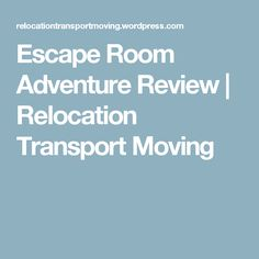 Escape Room Adventure Review | Relocation Transport Moving