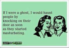 Ghost, koncking on door, masterbation