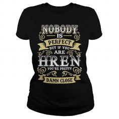 I Love HREN shirt  Nobody is perfect But if you are HREN youre pretty damn close  HREN Tee Shirt HREN Hoodie HREN Family HREN Tee HREN Name T-Shirts