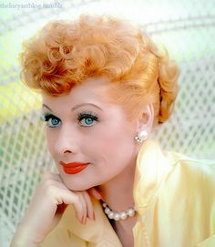 Lucille Ball - Mom loved her.