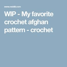WIP - My favorite crochet afghan pattern - crochet