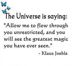 "The Universe is saying: ""Allow me to flow through you unrestricted, & you will see the greatest magic you have ever seen. A Course In Miracles, Positive Affirmations, Inspire Me, In This World, Wise Words, Me Quotes, Quotable Quotes, Poetry Quotes, Favorite Quotes"