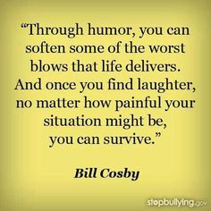 Through humor, you can soften some of the...