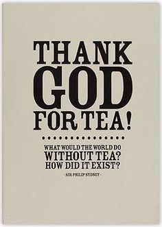 Thank God for tea!