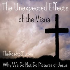 The Unexpected Effects of the Visual: Why We Have Chosen to Not Do Pictures of Jesus in our Home
