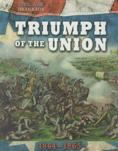 Triumph of the Union: 1864-1865 (Civil War Highlights) by Tim Cooke,http://www.amazon.com/dp/1599208164/ref=cm_sw_r_pi_dp_l.hHtb0MGWYCYCPJ