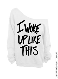 I Woke Up Like This - White Slouchy Oversized Sweatshirt    (This listing is for the *WHITE* sweatshirt only! Each color has its own listing!)    The