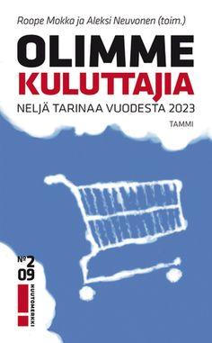 Roope Mokka, Aleksi Neuvonen (toim.): Olimme kuluttajia Ale, Books To Read, Reading, Movie Posters, Movies, Helmet, Mocha, 2016 Movies, Film Poster