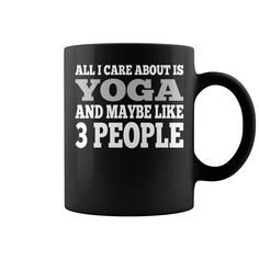 All I Care About Is #Yoga Maybe Like 3 People Mug, Order HERE ==> https://www.sunfrog.com/Fitness/117655628-520163012.html?70559, Please tag & share with your friends who would love it, #renegadelife #birthdaygifts #jeepsafari  #yoga photography, yoga for weight loss, yoga lifestyle  #chemistry #rottweiler #family #gym #fitnessmodel #athletic #beachgirl #hardbodies #workout #bodybuilding