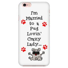 """PHONE CASE - """"I'm Married to a Pug Lovin Crazy Lady..."""" - White"""