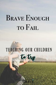 Can we raise kids who are brave enough to risk failure? Brave enough to try? What if we join hands and learn that kind of courage right along with them?