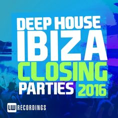Ibiza Closing Parties 2016 Deep House [LW Recordings – LWICP201601] » Minimal… Tech House Music, Closing Party, Detroit Techno, Chicago House, Techno House, Jazz Funk, Dance Music, Cd Music, Deep
