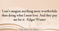 Edgar Winter Quotes About Work - 74474