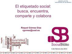 El etiquetado social, busca, encuentra y comparte.     Raquel Gómez Díaz. Socialbiblo. 6 de febrero de 2013