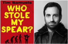 """Who Stole My Spear:How To Be a Man in the 21st Century,"" by Tim Samuels. (Tanya Chalkin/Century)"