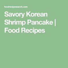 Savory Korean Shrimp Pancake   Food Recipes