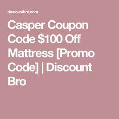 Casper Coupon Code $100 Off Mattress [Promo Code] | Discount Bro