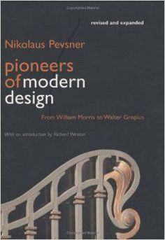 *****Pioneers of Modern Design: From William Morris to Walter Gropius; Revised and Expanded Edition by Nikolaus Pevsner, Richard Weston