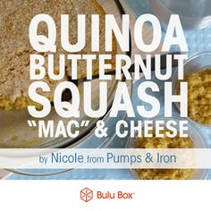 """Quinoa Butternut Squash """"Mac"""" & Cheese - By Nicole from Pumps & Iron 