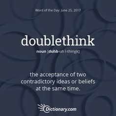 Dictionary.com's Word of the Day - doublethink - the acceptance of two contradictory ideas or beliefs at the same time.